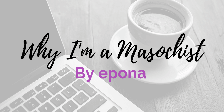 guest post by epona about why she's a masochist