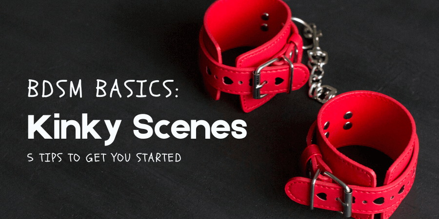 red cuffs on black background with title BDSM Basics Kinky Scenes 5 Things You Need to Know
