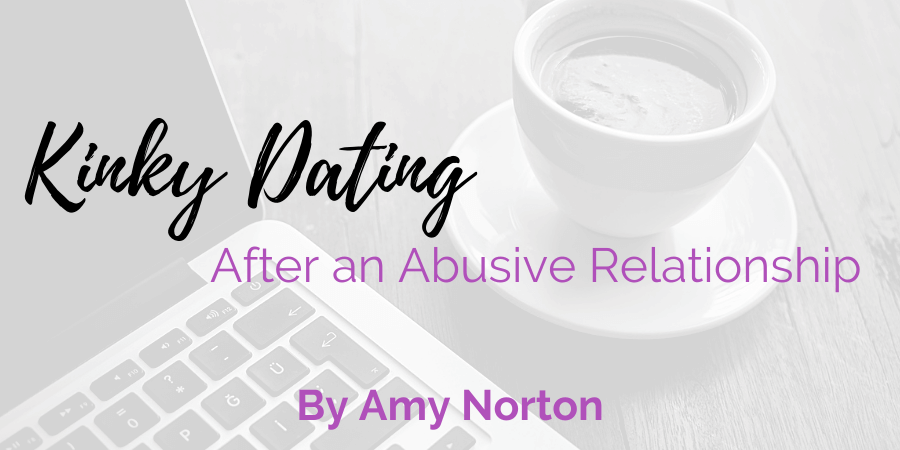 title image for post by Amy Norton with image of laptop and cup of coffee in faded black and white and title Kinky Dating After an Abusive Relationship