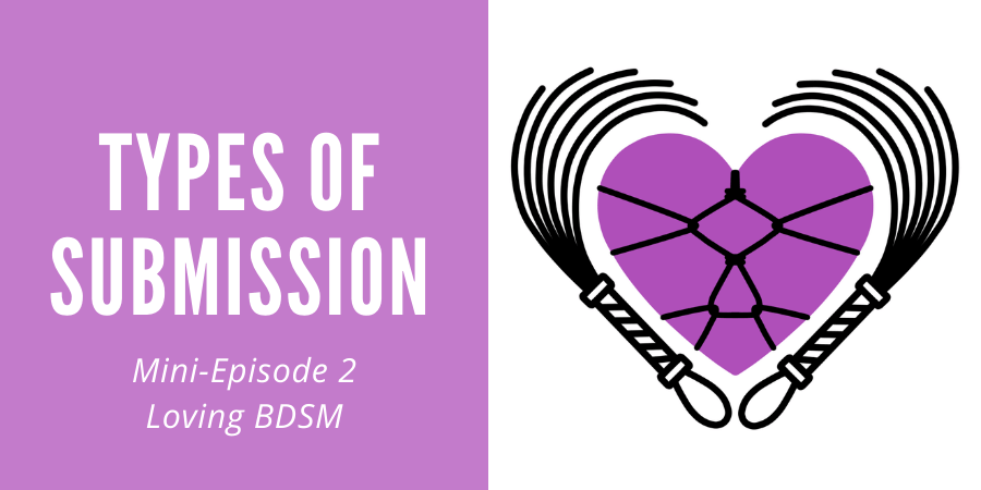 episode 2 of the Loving BDSM podcast minisodes discussing types of submission